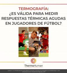 Termografía: ¿Es válida para medir respuestas térmicas agudas en jugadores de fútbol?