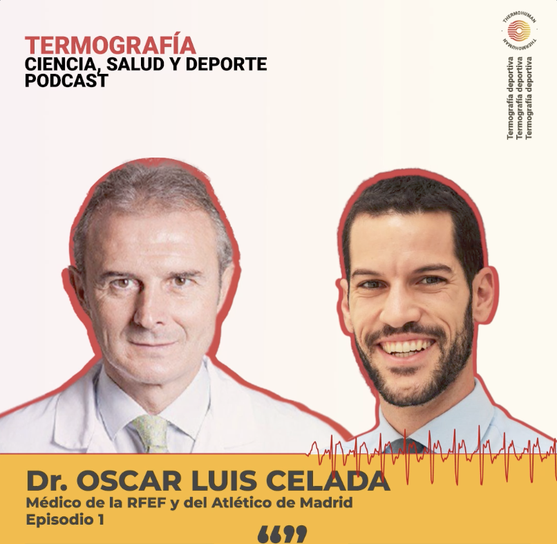 ThermoHuman Podcast 1: Dr. Oscar Luis Celada (Medical staff of RFEF and Atlético de Madrid)